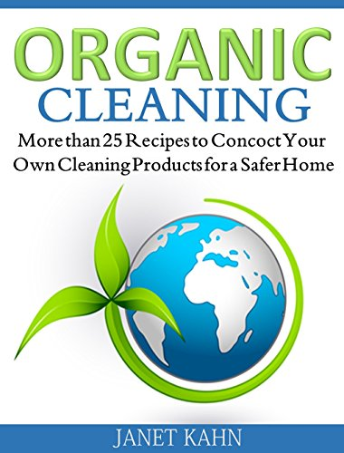 Free Kindle Book : Organic Cleaning: More than 25 Recipes to Concoct Your Own Cleaning Products for a Safer Home