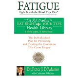 Fatigue: Fight It with the Blood Type Diet: The Individualized Plan for Preventing and Treating the Conditions That CauseFatiguepar Dr. Peter J. D'Adamo