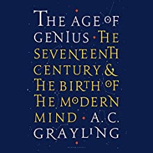 The Age of Genius: The Seventeenth Century and the Birth of the Modern Mind Audiobook by A. C. Grayling Narrated by Ric Jerrom