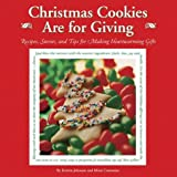 : Christmas Cookies Are for Giving: Recipes, Stories and Tips for Making Heartwarming Gifts