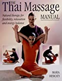 The Thai Massage Manual: Natural Therapy for Flexibility, Relaxation and Energy Balance