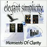Moments of Clarity by Elegant Simplicity (2006-08-22)