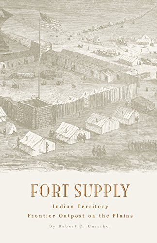 Fort Supply, Indian Territory: Frontier Outpost on the Plains