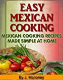 Easy Mexican Cooking - Mexican Cooking Recipes Made Simple At Home