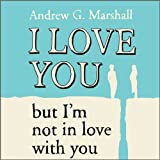 I Love You But I'm Not In Love With You: Seven Steps to Saving Your Relationship (Unabridged)