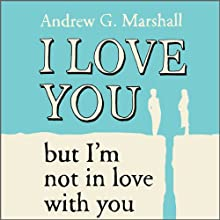 I Love You But I'm Not In Love With You: Seven Steps to Saving Your Relationship (       UNABRIDGED) by Andrew G. Marshall Narrated by Andrew G. Marshall