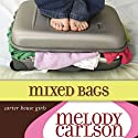 Mixed Bags: A Carter House Girls Novel (       UNABRIDGED) by Melody Carlson Narrated by Tavia Gilbert