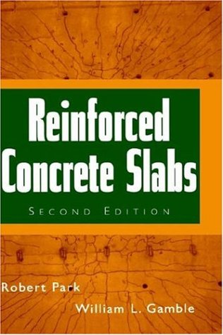 Reinforced Concrete Slabs, 2nd Edition, by Robert Park, William L. Gamble