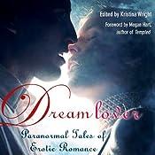 Dream Lover: Paranormal Tales of Erotic Romance | [Kristina Wright (editor), Justine Elyot, Delilah Devlin, Shanna Germain, A. D. R. Forte, Craig J. Sorensen, Kristina Lloyd, Saskia Walker, Sacchi Green]