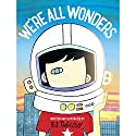 We're All Wonders Audiobook by R. J. Palacio Narrated by Kivilighan De Montebello