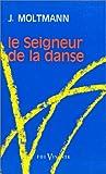 echange, troc Jürgen Moltmann - Le Seigneur de la danse : Essai sur la joie d'être libre