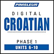 Croatian Phase 1, Unit 06-10: Learn to Speak and Understand Croatian with Pimsleur Language Programs |  Pimsleur