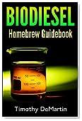 Biodiesel: Homebrew Guidebook: Homebrew Guidebook