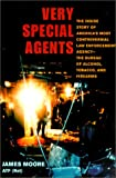 Very Special Agents: The Inside Story of America's Most Controversial Law Enforcement Agency--The Bureau of Alcohol, Tobacco, and Firearms (0252070259) by Moore, James