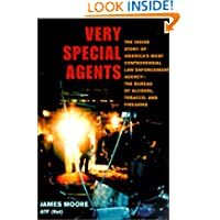 Very Special Agents: The Inside Story of America's Most Controversial Law Enforcement Agency--The Bureau of Alcohol...