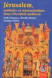echange, troc André Bonnery, Guylène Hidrio, Mireille Mentré - Jérusalem : symboles et représentations dans l'Occident médiéval