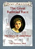 The Great Railroad Race: The Diary of Libby West, Utah Territory 1868 (Dear America Series) (059010991X) by Gregory, Kristiana