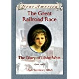 The Great Railroad Race: The Diary of Libby West, Utah Territory 1868 (Dear America Series) ~ Kristiana Gregory