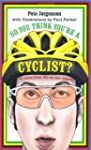 So You Think You're a Cyclist?: 50 Ta...