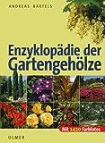 Enzyklopädie der Gartengehölze: Bäume und Sträucher für mitteleuropäische und mediterrane Gärten