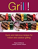img - for Grill!: Quick and Delicious Recipes for Indoor and Outdoor Grilling book / textbook / text book