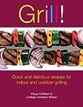Grill!: Quick and Delicious Recipes f...