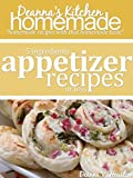 Deannas Kitchen Homemade - Easy Appetizers: 5 Ingredients or Less