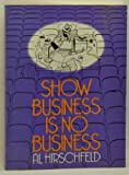 Show Business Is No Business (A Da Capo paperback) (0306802503) by Hirschfeld, Al