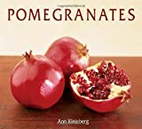 Pomegranates: 70 Celebratory Recipes