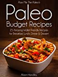 Pass Me The Paleos Paleo Budget Recipes: 25 Amazing Wallet Friendly Recipes for Breakfast, Lunch, Dinner and Dessert! (Diet, Cookbook. Beginners, Athlete, ... gluten free, low carb, low carbohydrate)