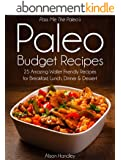 Pass Me The Paleo's Paleo Budget Recipes: 25 Amazing Wallet Friendly Recipes for Breakfast, Lunch, Dinner and Dessert! (Diet, Cookbook. Beginners, Athlete, ... low carbohydrate Book 1) (English Edition)