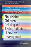 img - for Flourishing Children: Defining and Testing Indicators of Positive Development (SpringerBriefs in Well-Being and Quality of Life Research) book / textbook / text book