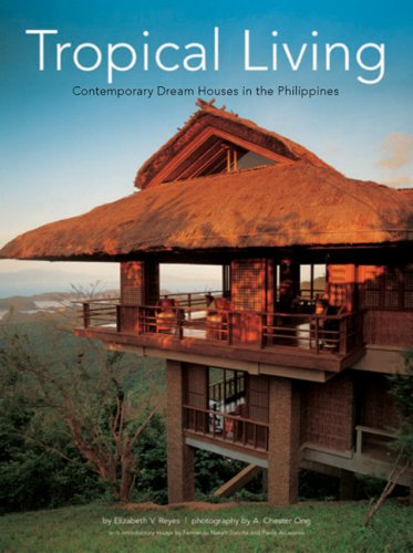 Tropical Living: Contemporary Dream Houses in the Philippines, Elizabeth V. Reyes, A. Chester Ong