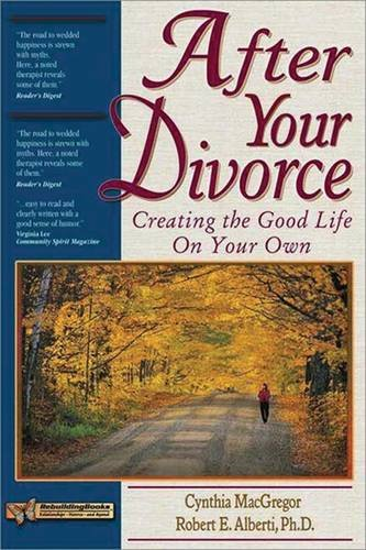 Book: After Your Divorce - Creating the Good Life on Your Own by Cynthia MacGregor, Robert E. Alberti
