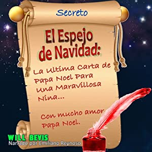 El Espejo de Navidad: La Ultima Carta de Papa Noel Para Una Maravillosa Nina - Spanish Edition: [The Christmas Mirror: The Last Letter from Santa Claus for a Wonderful Girl] | [Will Bevis]