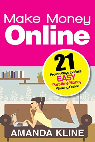Make Money Online: 21 Proven Ways to Make EASY Part-time Money Working Online