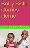 Baby Sister Comes Home (I'm your Brother, You're My Sister Book 1)