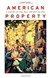img - for American Property: A History of How, Why, and What We Own by Banner, Stuart (2011) Hardcover book / textbook / text book