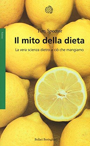 Il mito della dieta. La vera scienza dietro a ciò che mangiamo