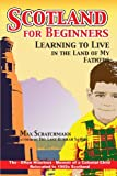 Max Scratchmann Scotland for Beginners: Learning to Live in the Land of My Fathers