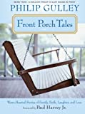 Front Porch Tales: Warm Hearted Stories of Family, Faith, Laughter and Love (0061252301) by Gulley, Philip