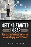 Getting started in SAP: How to transform your career and become a highly paid SAP expert