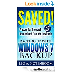 Saved! - Backing Up with Windows 7 Backup: Prepare for the worst - Bounce back from the inevitable