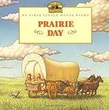 Prairie Day (My First Little House)