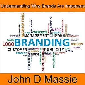 Understanding Why Brands Are Important Hörbuch von John D Massie Gesprochen von: John Massie