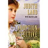 Adoption Detective: Memoir of an Adopted Child ~ Judith Land