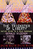 The Trickster of Liberty: Native Heirs to a Wild Baronage (0806136774) by Vizenor, Gerald