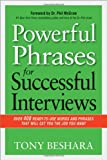 Tony Beshara Powerful Phrases for Successful Interviews: Over 400 Ready-to-Use Words and Phrases That Will Get You the Job You Want