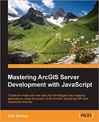 Mastering ArcGIS Server Development with JavaScript