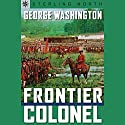Sterling Point Books: George Washington: Frontier Colonel Audiobook by Sterling North Narrated by Benjamin Becker